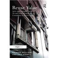Reuse Value: Spolia and Appropriation in Art and Architecture from Constantine to Sherrie Levine by Brilliant,Richard, 9781138246768