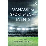 Managing Sport Mega-Events by Frawley; Stephen, 9781138796768