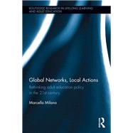 Global Networks, Local Actions: Rethinking adult education policy in the 21st century by Milana; Marcella, 9781138936768
