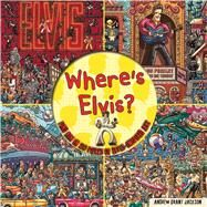 Where's Elvis? by Jackson, Andrew Grant; Beuren, Victor, 9781626866768