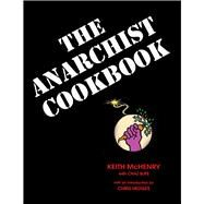 The Anarchist Cookbook by McHenry, Keith; Bufe, Chaz, 9781937276768
