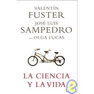 La Ciencia Y La Vida/ Science And Life by Sampedro, Jose Luis; Fuster, Valentin; Lucas, Olga, 9788401336768