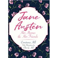 Jane Austen Her Homes and Her Friends by Hill, Constance; Hill, Ellen G., 9780486826769