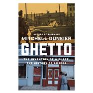 Ghetto The Invention of a Place, the History of an Idea by Duneier, Mitchell, 9780374536770