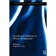 Growth and Institutions in African Development by Fosu; Augustin K., 9781138816770