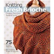 Knitting Fresh Brioche Creating Two-Color Twists & Turns by Marchant, Nancy, 9781936096770