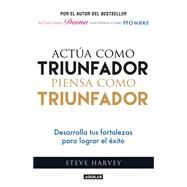 Actúa como triunfador, piensa como triunfador / Act Like a Success, Think Like a Success by Harvey, Steve, 9786071136770
