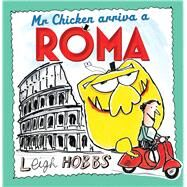 Mr Chicken Arriva a Roma by Hobbs, Leigh, 9781925266771