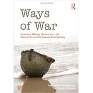 Ways of War: American Military History from the Colonial Era to the Twenty-First Century by Muehlbauer; Matthew S., 9780415886772