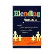 Blending Families : A Guide for Parents, Step-Parents, Step-Grandparents and Everyone Building a Successful New Family by Shimberg, Elaine F., 9780425166772