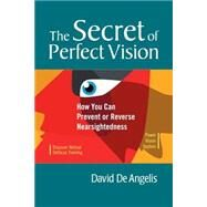 The Secret of Perfect Vision by DE ANGELIS, DAVIDDE LUCA, LEE ANTHONY DR., 9781556436772