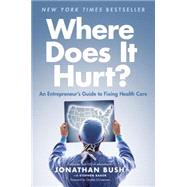Where Does It Hurt? by Bush, Jonathan; Baker, Stephen (CON); Christensen, Clayton, 9781591846772