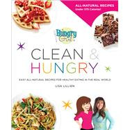 Hungry Girl Clean & Hungry Easy All-Natural Recipes for Healthy Eating in the Real World by Lillien, Lisa, 9780312676773