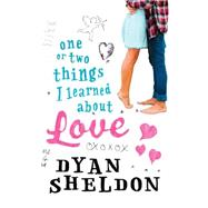 One or Two Things I Learned About Love by Sheldon, Dyan, 9780763676773
