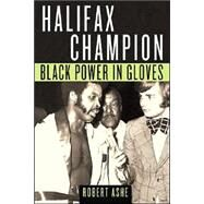 Halifax Champion : Black Power in Gloves by Ashe, Robert, 9780887806773