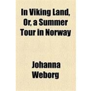 In Viking Land: Or, a Summer Tour in Norway by Weborg, Johanna, 9780217486774
