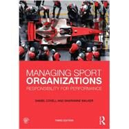 Managing Sport Organizations: Responsibility for Performance by Covell; Daniel, 9780415626774