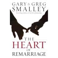 The Heart of Remarriage by Smalley, Gary; Smalley, Greg, 9780830746774