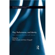 Play, Performance, and Identity: How Institutions Structure Ludic Spaces by Omasta; Matt, 9781138016774
