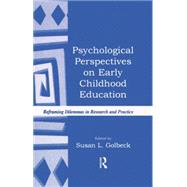 Psychological Perspectives on Early Childhood Education: Reframing Dilemmas in Research and Practice by Golbeck,Susan L., 9781138866775