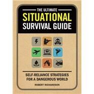 The Ultimate Situational Survival Guide: Self-reliance Strategies for a Dangerous World by Richardson, Robert, 9781440336775