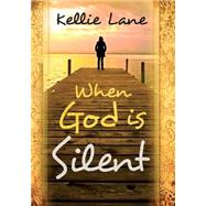 When God Is Silent by Lane, Kellie, 9781621366775
