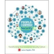 People-Centric Security: Transforming Your Enterprise Security Culture by Hayden, Lance, 9780071846776