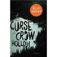 The Curse of Crow Hollow by Coffey, Billy, 9780718026776