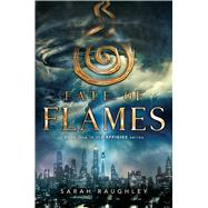 Fate of Flames by Raughley, Sarah, 9781481466776
