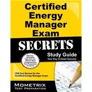 Certified Energy Manager Exam Secrets Study Guide: CEM Test Review for the Certified Energy Manager Exam, Your Key to Exam Success by Mometrix Media LLC, 9781609716776