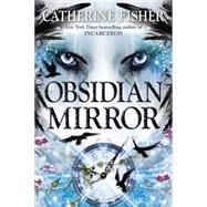Obsidian Mirror by Fisher, Catherine, 9780142426777