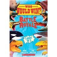 Who Would Win?: Battle Royale by Pallotta, Jerry; Bolster, Rob, 9781338206777