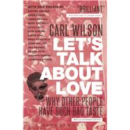 Let's Talk About Love Why Other People Have Such Bad Taste by Wilson, Carl, 9781441166777