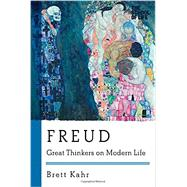 Freud: Great Thinkers on Modern Life by Kahr, Brett, 9781605986777
