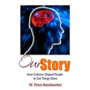 Our Story: How Cultures Shaped People to Get Things Done by Handwerker,W Penn, 9781598746778