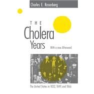 The Cholera Years: The United States in 1832, 1849, and 1866 by Rosenberg, Charles E., 9780226726779