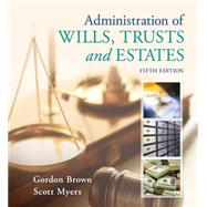 Administration of Wills, Trusts, and Estates by Brown, Gordon; Myers, Scott, 9781133016779