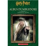 Albus Dumbledore: Cinematic Guide (Harry Potter) by Scholastic; Baker, Felicity, 9781338116779