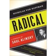Radical: A Portrait of Saul Alinsky by Von Hoffman, Nicholas, 9781568586779