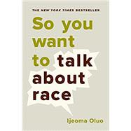 So You Want to Talk About Race by Oluo, Ijeoma, 9781580056779