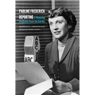 Pauline Frederick Reporting: A Pioneering Broadcaster Covers the Cold War by Greenwald, Marilyn S.; Sanders, Marlene, 9781612346779