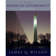 American Government : Brief Version by Wilson, James Q., 9780495906780
