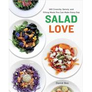Salad Love: 260 Crunchy, Savory, and Filling Meals You Can Make Every Day by Bez, David, 9780804186780