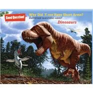 Why Did T. rex Have Short Arms? And Other Questions about Dinosaurs by Stewart, Melissa; Csotonyi, Julius, 9781454906780