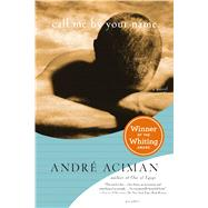 Call Me by Your Name A Novel by Aciman, André, 9780312426781