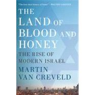 The Land of Blood and Honey The Rise of Modern Israel 9780312596781U