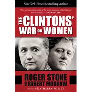 The Clintons' War on Women by Stone, Roger; Morrow, Robert, 9781510706781