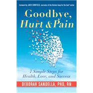 Goodbye, Hurt and Pain by Sandella, Deborah, Ph.d.; Canfield, Jack, 9781573246781