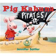 Pig Kahuna Pirates! by Sattler, Jennifer, 9781619636781