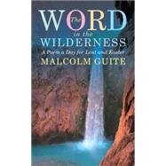 Word in the Wilderness: A Poem a Day for Lent and Easter by Guite, Malcolm, 9781848256781